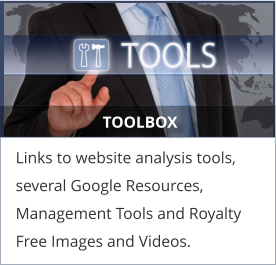 TOOLBOX Links to website analysis tools, several Google Resources, Management Tools and Royalty Free Images and Videos.