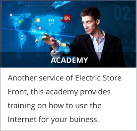 ACADEMY Another service of Electric Store Front, this academy provides training on how to use the Internet for your buiness.