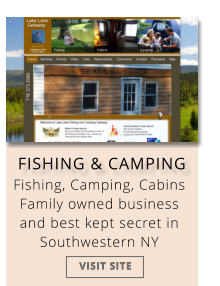 FISHING & CAMPING Fishing, Camping, Cabins Family owned business and best kept secret in Southwestern NY  VISIT SITE VISIT SITE